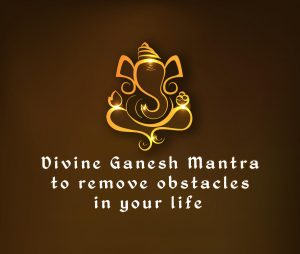 Divine Ganesh Mantra to remove obstacles in your life